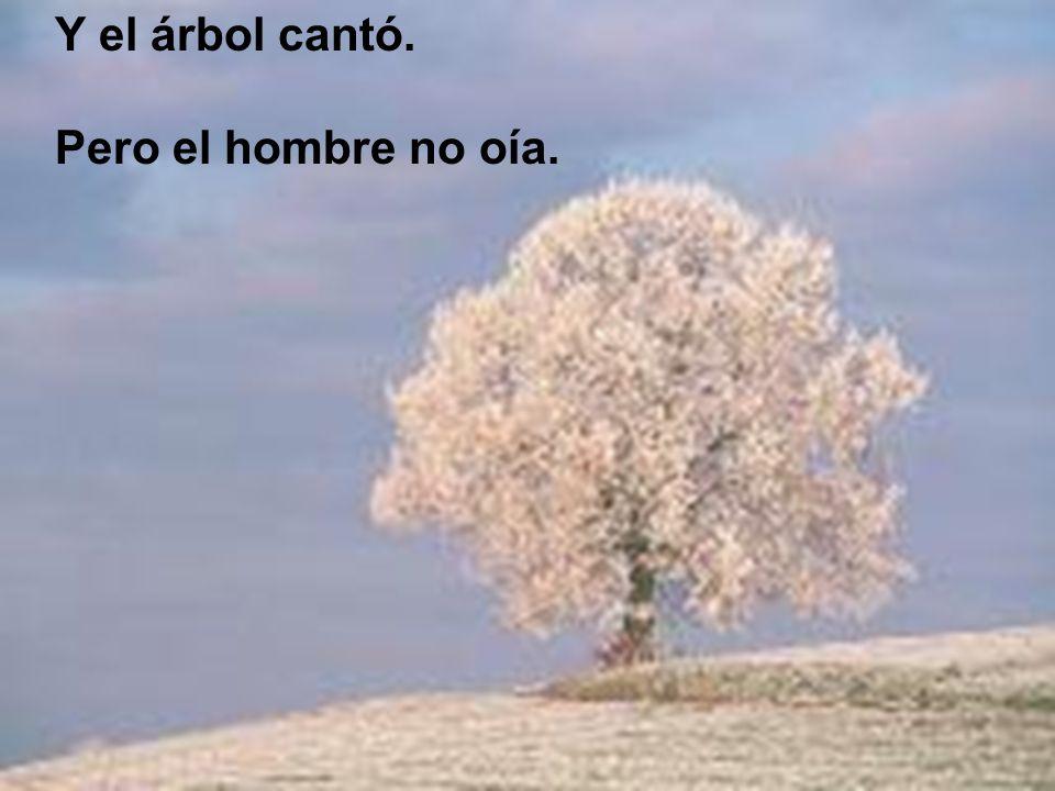 Y el árbol cantó. Pero el hombre no oía.