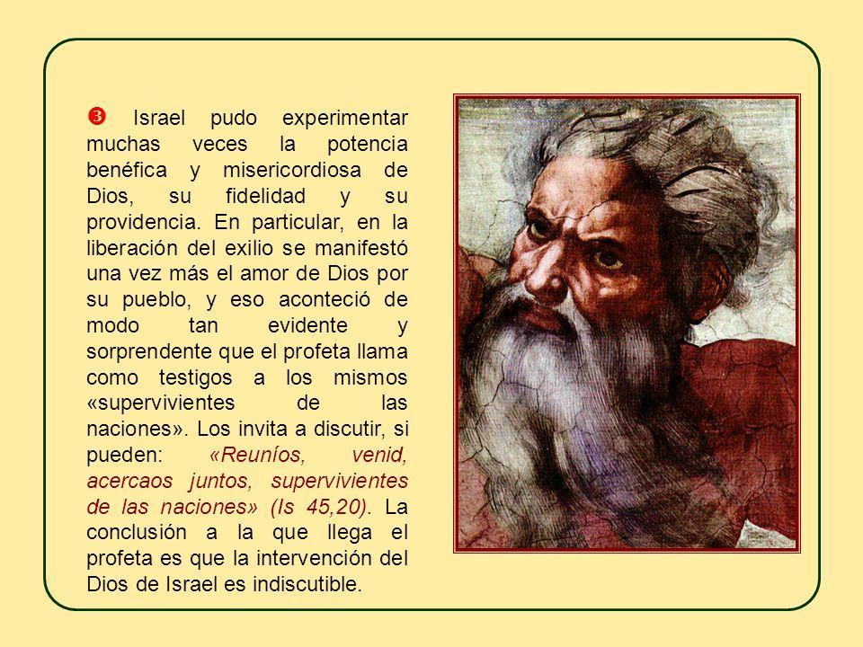  Israel pudo experimentar muchas veces la potencia benéfica y misericordiosa de Dios, su fidelidad y su providencia.