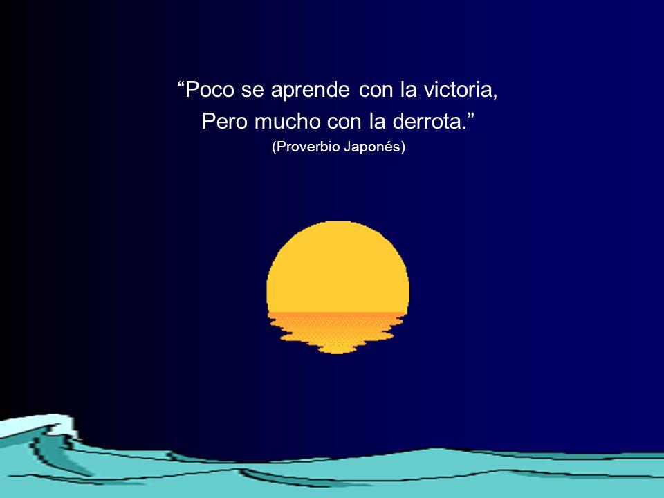 Poco se aprende con la victoria, Pero mucho con la derrota.