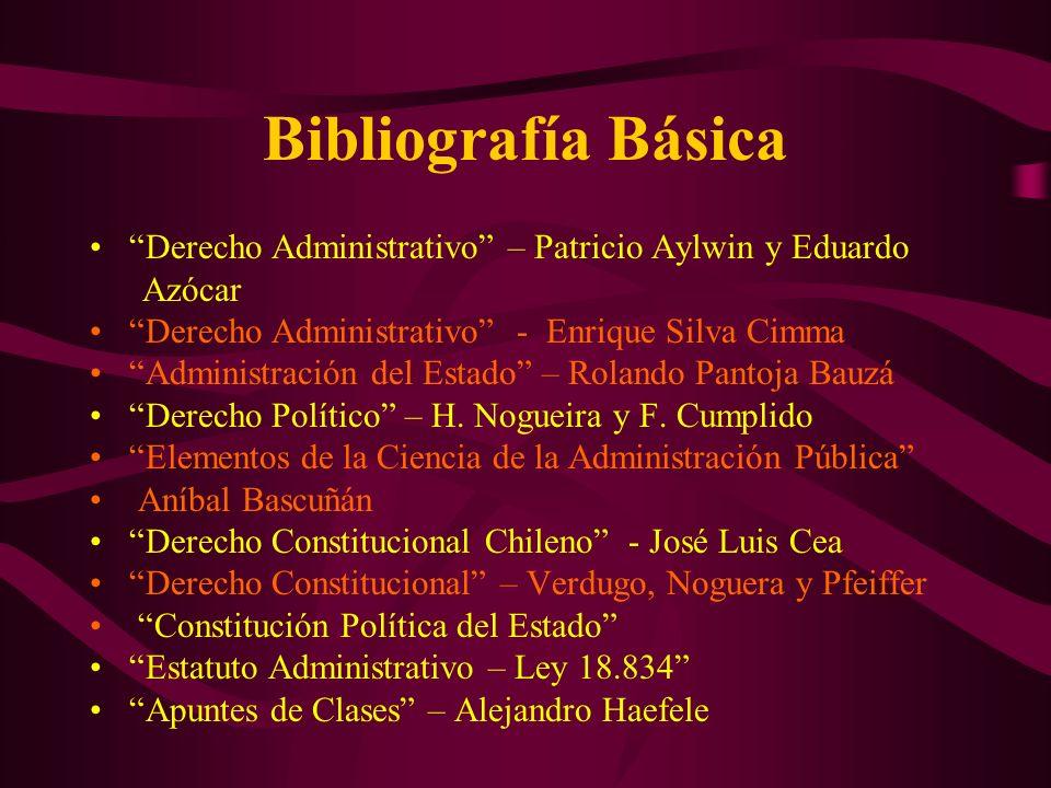 Bibliografía Básica Derecho Administrativo – Patricio Aylwin y Eduardo. Azócar. Derecho Administrativo - Enrique Silva Cimma.