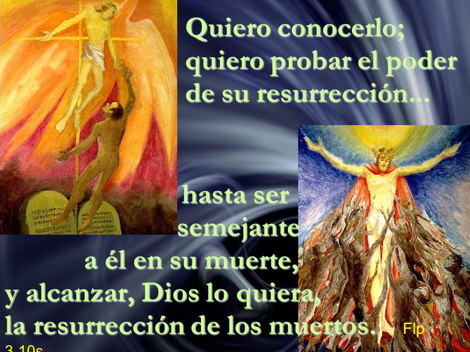 Quiero conocerlo; quiero probar el poder de su resurrección...