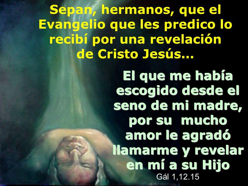 Sepan, hermanos, que el Evangelio que les predico lo recibí por una revelación de Cristo Jesús...