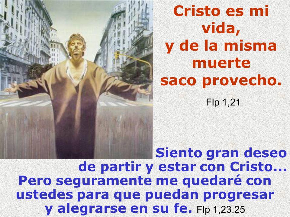 Cristo es mi vida, y de la misma muerte saco provecho. Flp 1,21