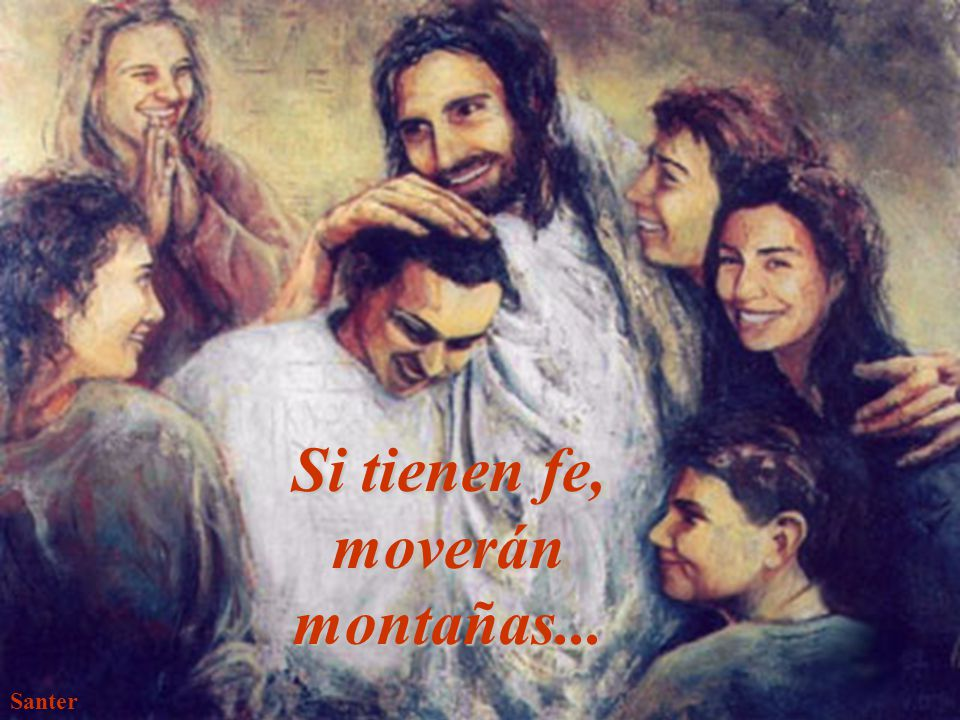 Si tienen fe, moverán montañas...