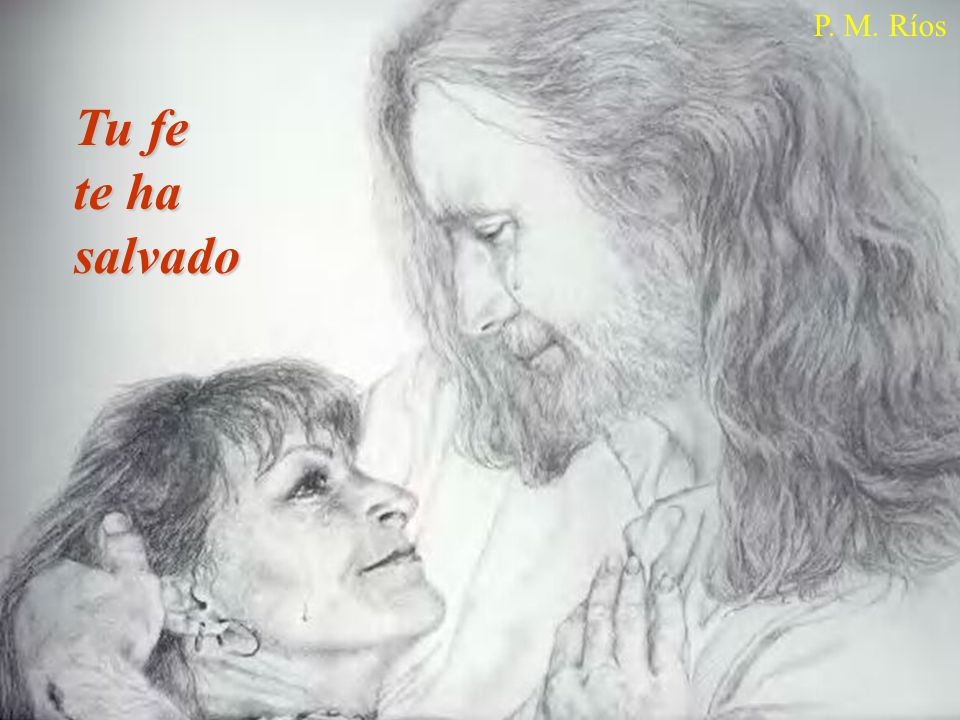 P. M. Ríos Tu fe te ha salvado