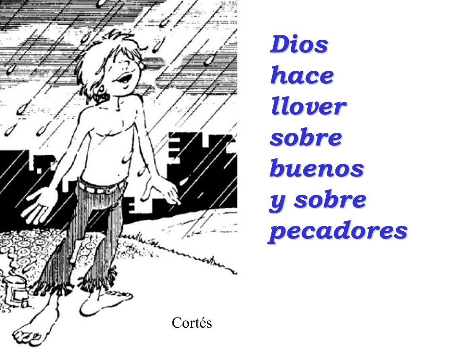 Dios hace llover sobre buenos y sobre pecadores Cortés