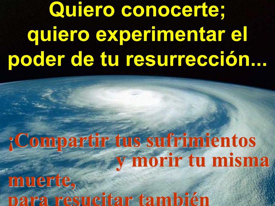 Quiero conocerte; quiero experimentar el poder de tu resurrección...
