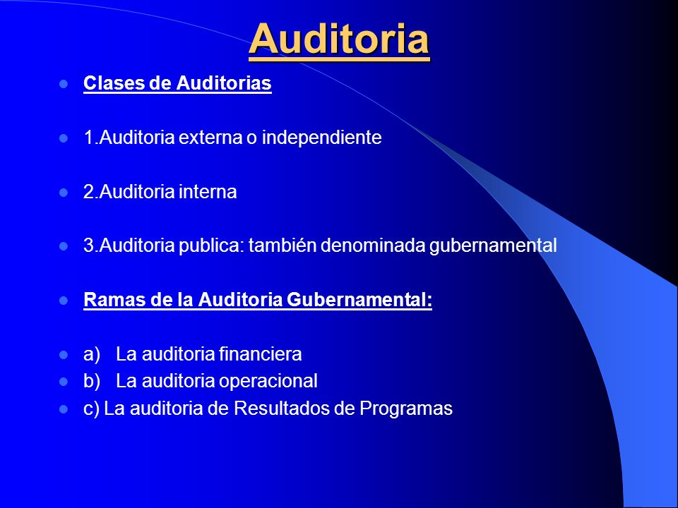 Auditoria Clases de Auditorias 1.Auditoria externa o independiente