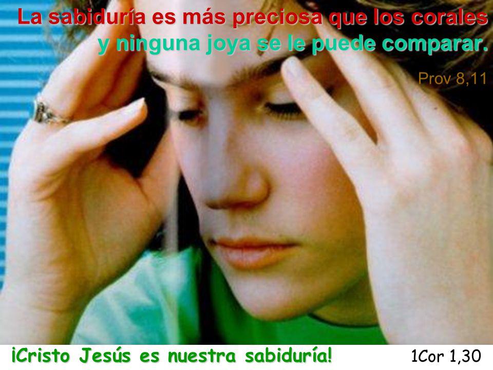 ¡Cristo Jesús es nuestra sabiduría! 1Cor 1,30