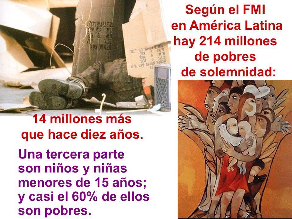Según el FMI en América Latina. hay 214 millones. de pobres. de solemnidad: 14 millones más. que hace diez años.