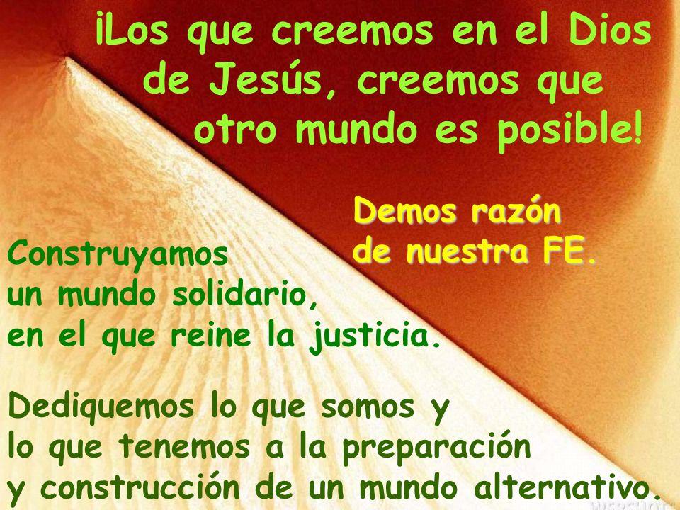 ¡Los que creemos en el Dios de Jesús, creemos que