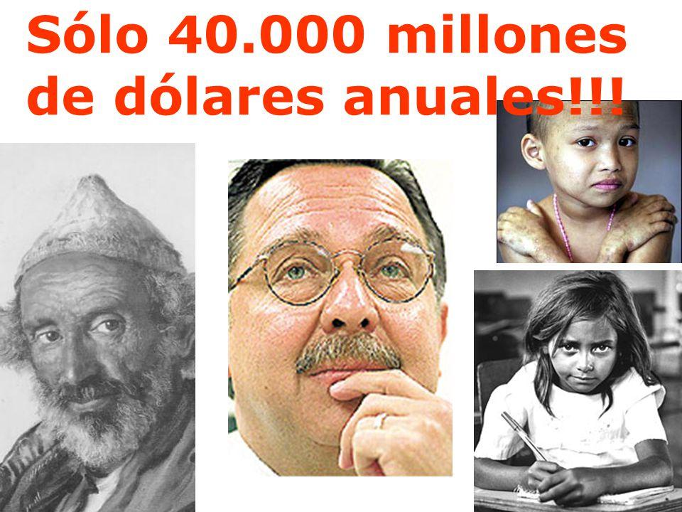 Sólo 40.000 millones de dólares anuales!!!