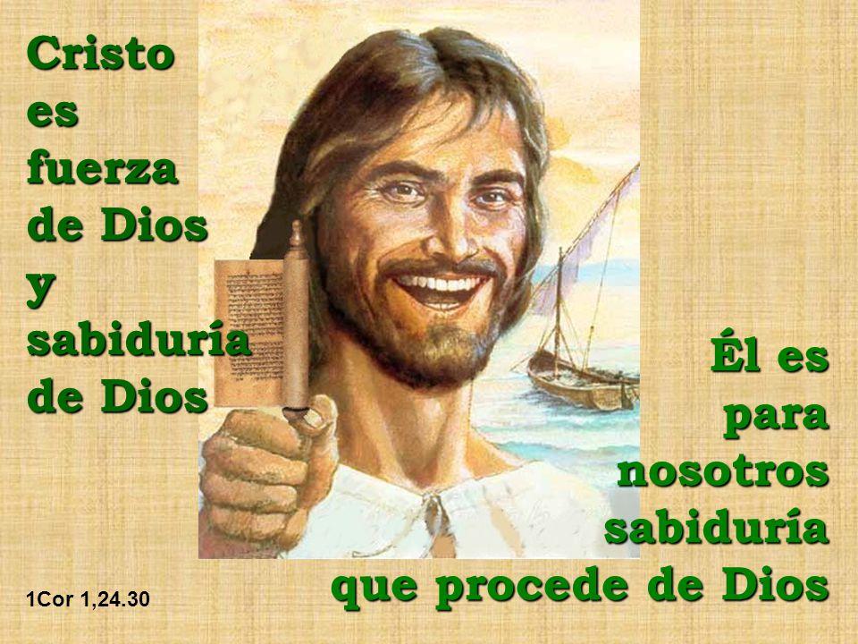 Cristo es fuerza de Dios y sabiduría Él es para nosotros sabiduría