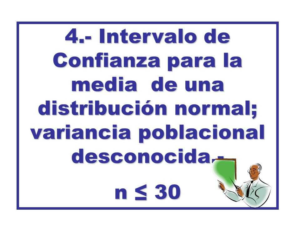 4.- Intervalo de Confianza para la media de una distribución normal; variancia poblacional desconocida.-