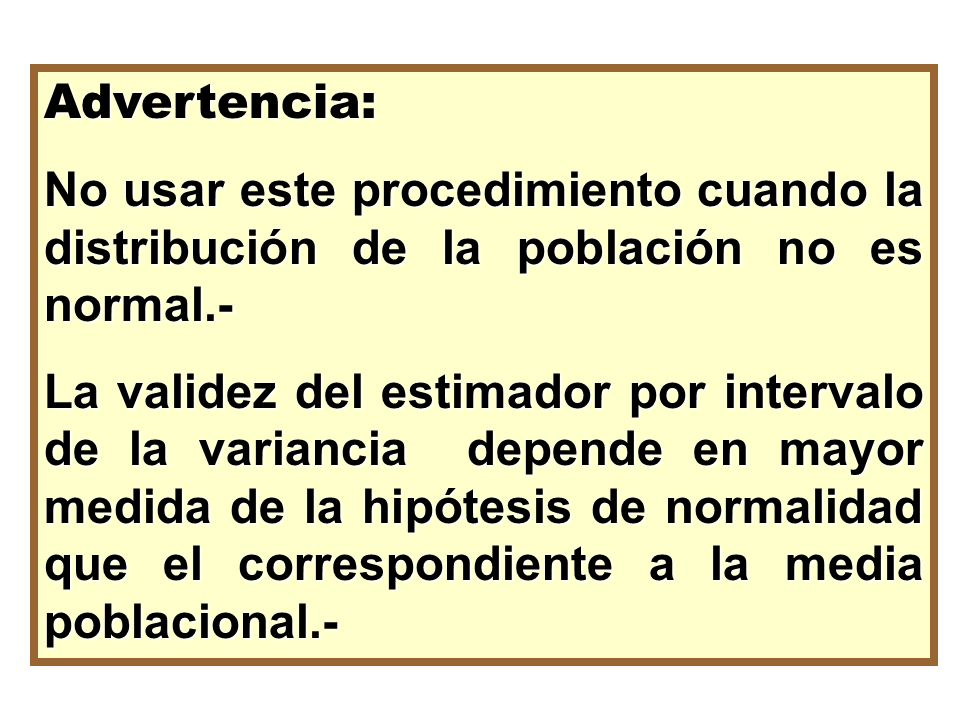 Advertencia: No usar este procedimiento cuando la distribución de la población no es normal.-