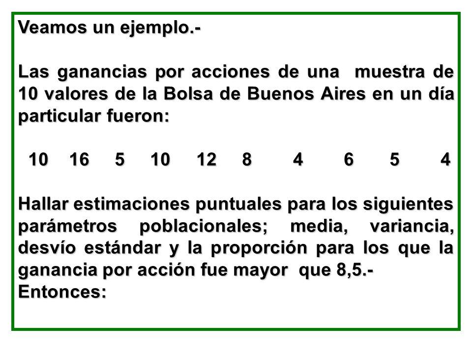 Veamos un ejemplo.- Las ganancias por acciones de una muestra de 10 valores de la Bolsa de Buenos Aires en un día particular fueron: