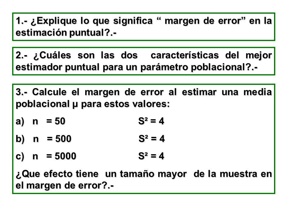 1.- ¿Explique lo que significa margen de error en la estimación puntual .-