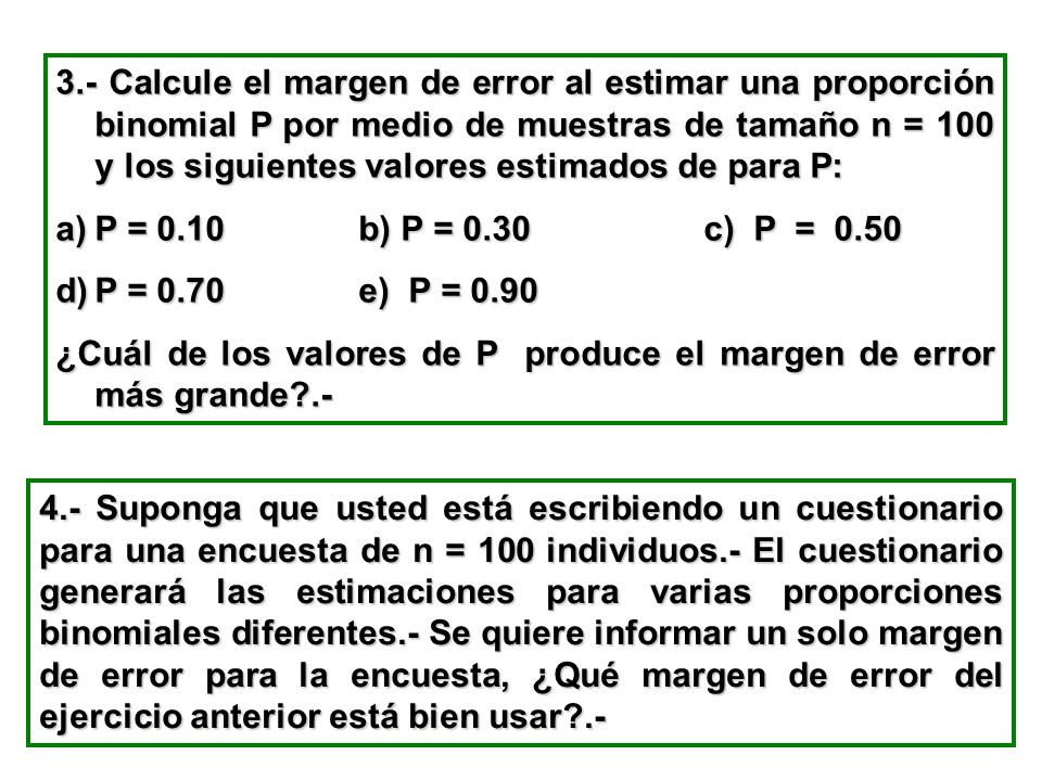 3.- Calcule el margen de error al estimar una proporción binomial P por medio de muestras de tamaño n = 100 y los siguientes valores estimados de para P: