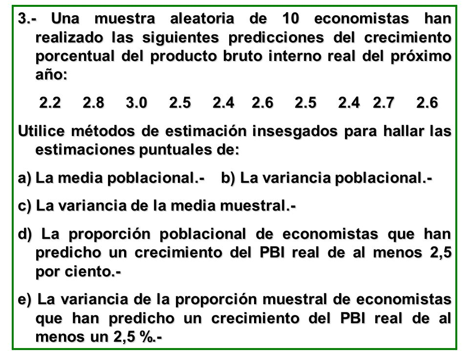 3.- Una muestra aleatoria de 10 economistas han realizado las siguientes predicciones del crecimiento porcentual del producto bruto interno real del próximo año: