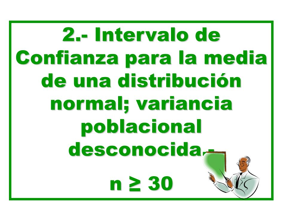 2.- Intervalo de Confianza para la media de una distribución normal; variancia poblacional desconocida.-