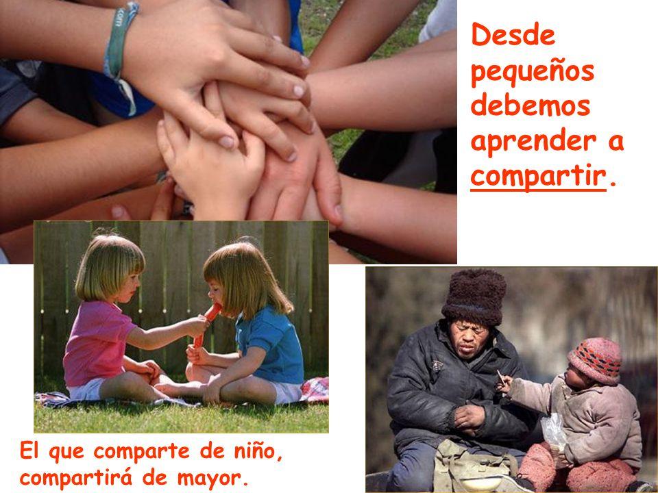 Desde pequeños debemos aprender a compartir.