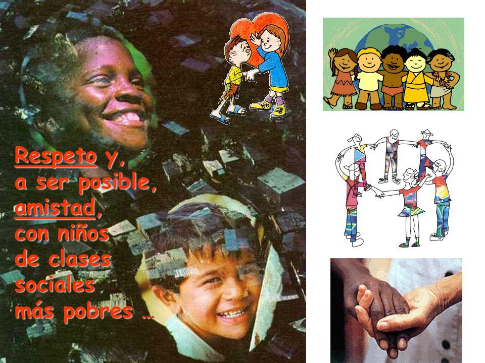 Respeto y, a ser posible, amistad, con niños de clases sociales más pobres …