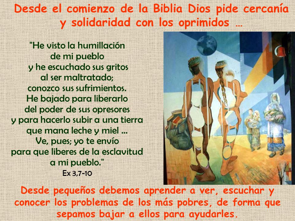 Desde el comienzo de la Biblia Dios pide cercanía y solidaridad con los oprimidos …