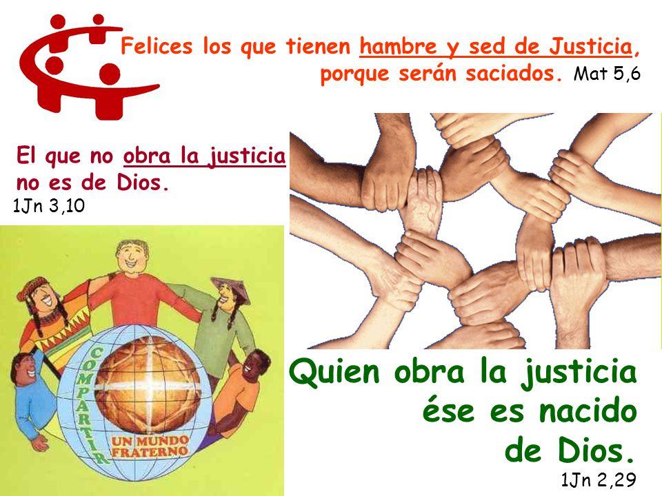 Quien obra la justicia ése es nacido de Dios.