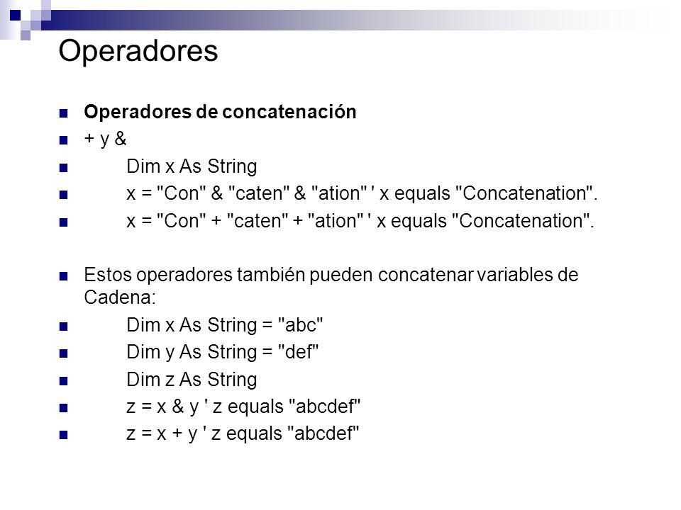 Operadores Operadores de concatenación + y & Dim x As String