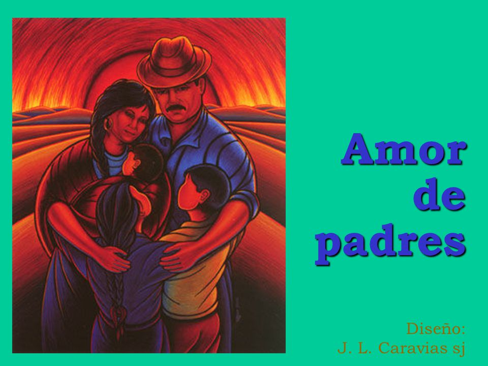 Amor de padres Diseño: J. L. Caravias sj