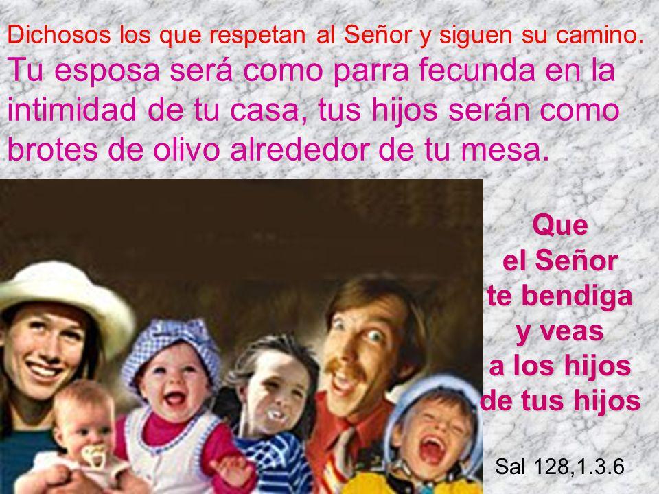 Que el Señor te bendiga y veas a los hijos de tus hijos Sal 128,1.3.6