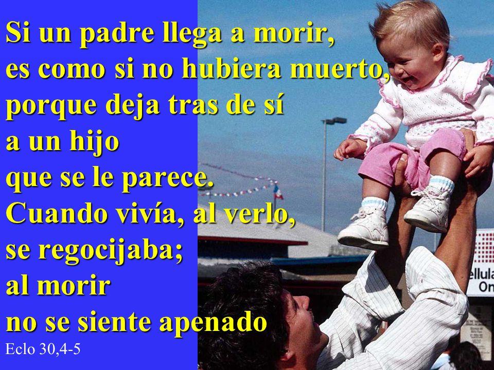 Si un padre llega a morir, es como si no hubiera muerto, porque deja tras de sí a un hijo que se le parece.
