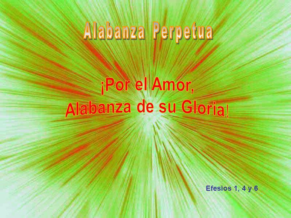 ¡Por el Amor, Alabanza de su Gloria!