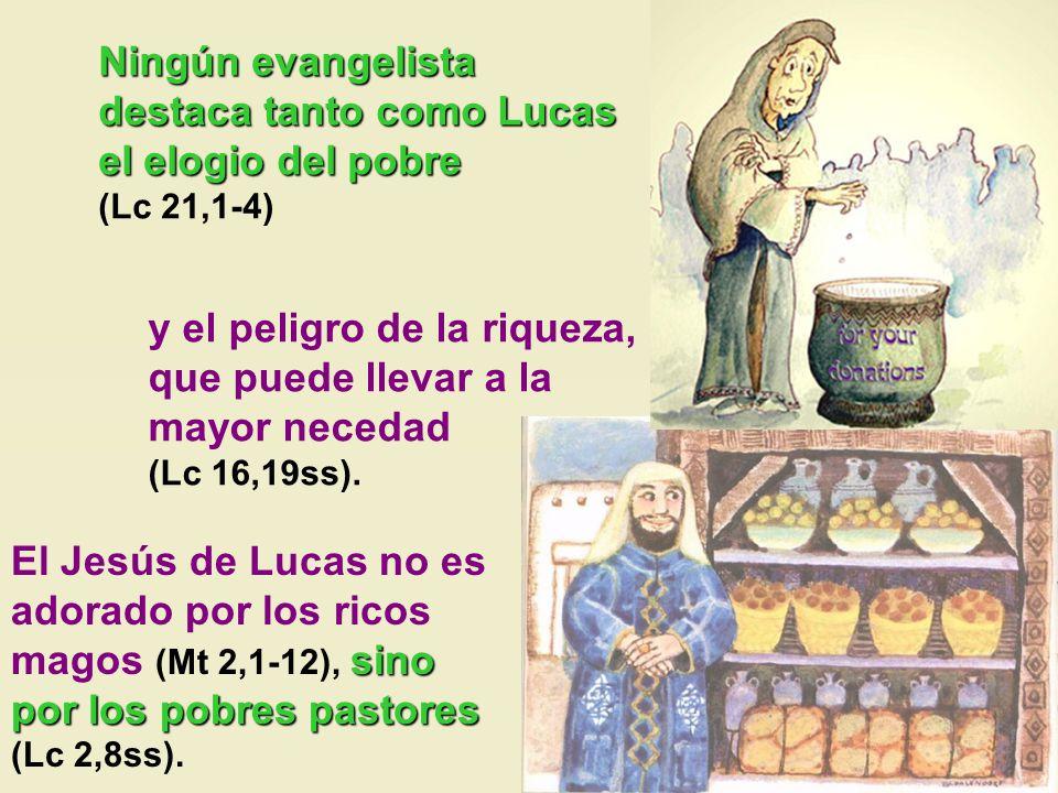 Ningún evangelista destaca tanto como Lucas el elogio del pobre