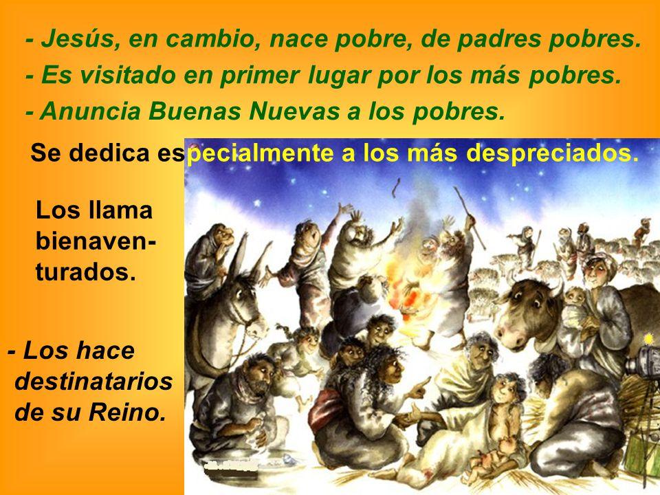 - Jesús, en cambio, nace pobre, de padres pobres.
