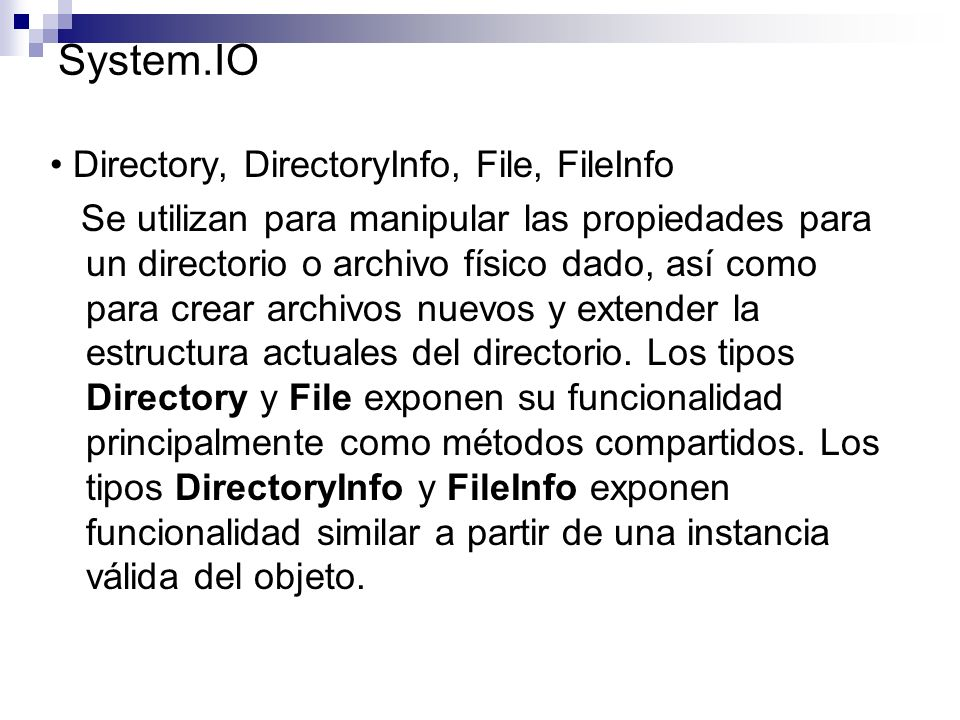 System.IO • Directory, DirectoryInfo, File, FileInfo