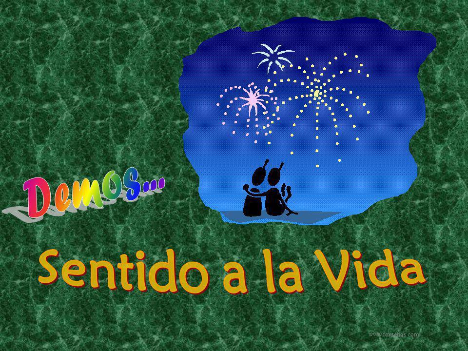 Demos... Sentido a la Vida www.tonterias.com