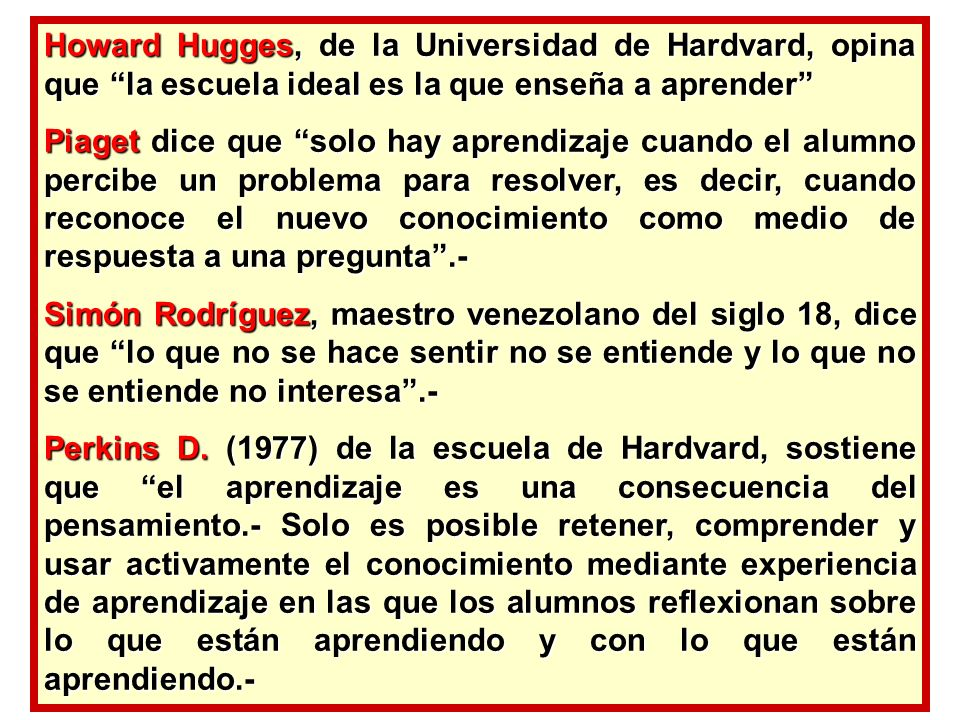 Howard Hugges, de la Universidad de Hardvard, opina que la escuela ideal es la que enseña a aprender