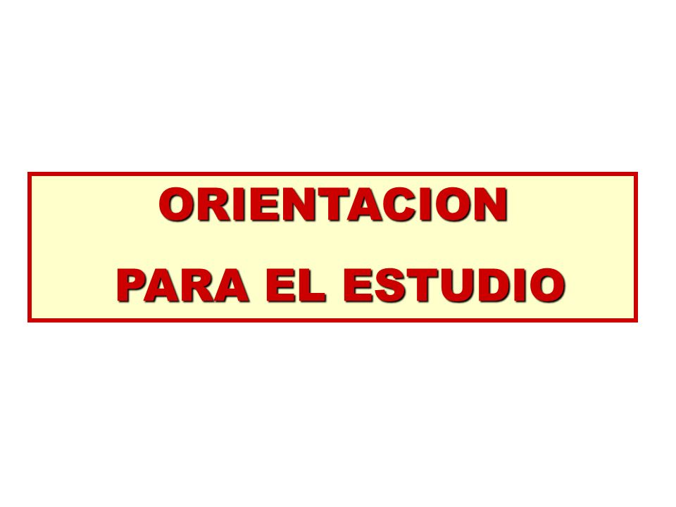 ORIENTACION PARA EL ESTUDIO