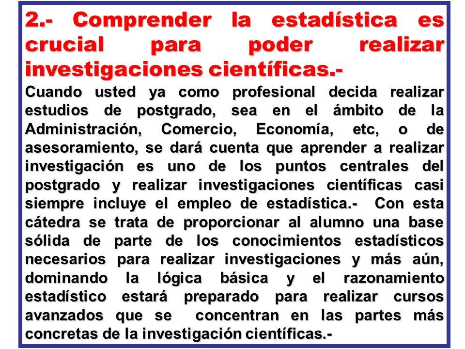 2.- Comprender la estadística es crucial para poder realizar investigaciones científicas.-