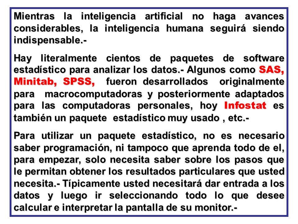 Mientras la inteligencia artificial no haga avances considerables, la inteligencia humana seguirá siendo indispensable.-