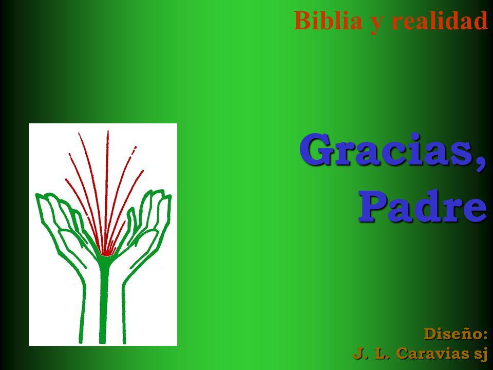 Biblia y realidad Gracias, Padre Diseño: J. L. Caravias sj