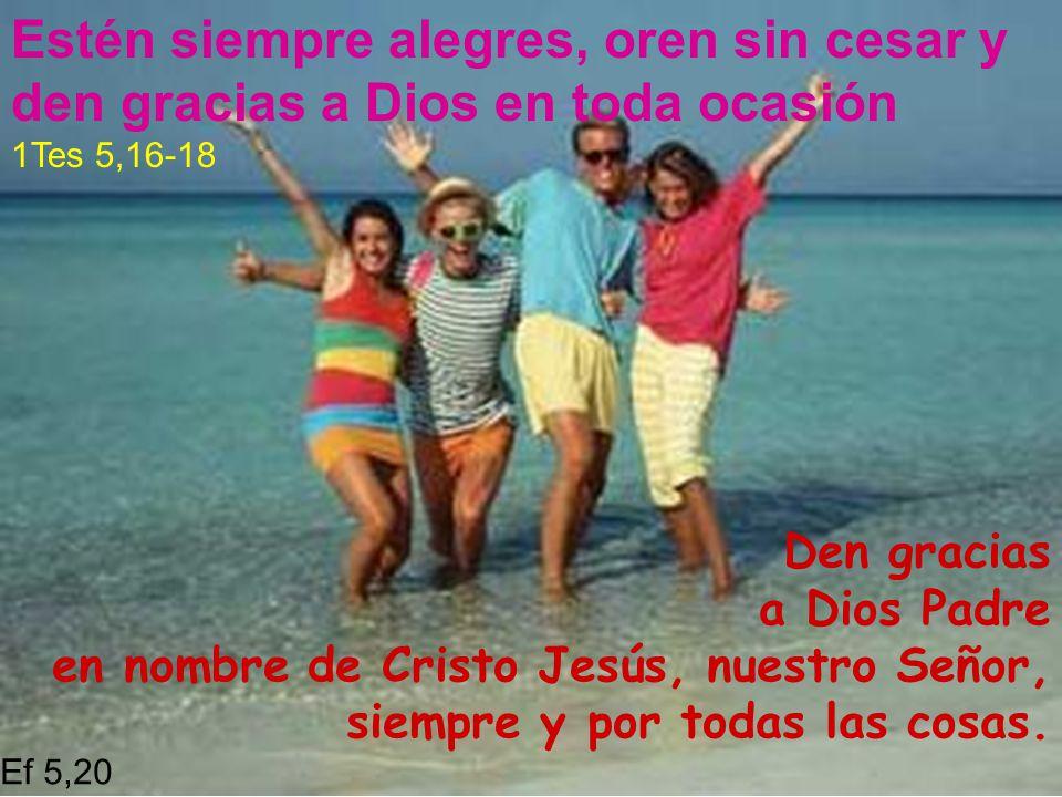 Estén siempre alegres, oren sin cesar y den gracias a Dios en toda ocasión