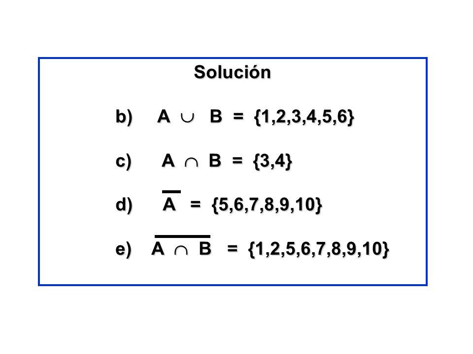Soluciónb) A  B = {1,2,3,4,5,6} c) A  B = {3,4} d) A = {5,6,7,8,9,10} e) A  B = {1,2,5,6,7,8,9,10}
