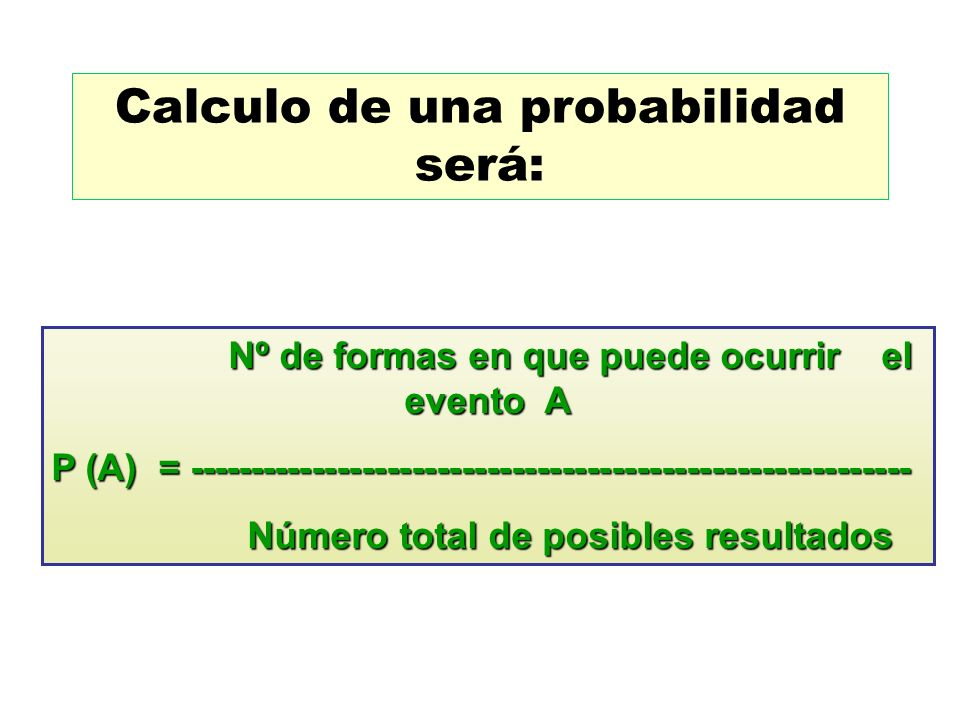 Calculo de una probabilidad será: