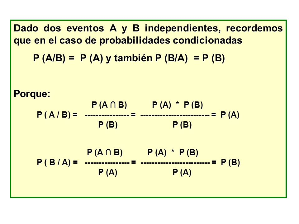 P (A/B) = P (A) y también P (B/A) = P (B)