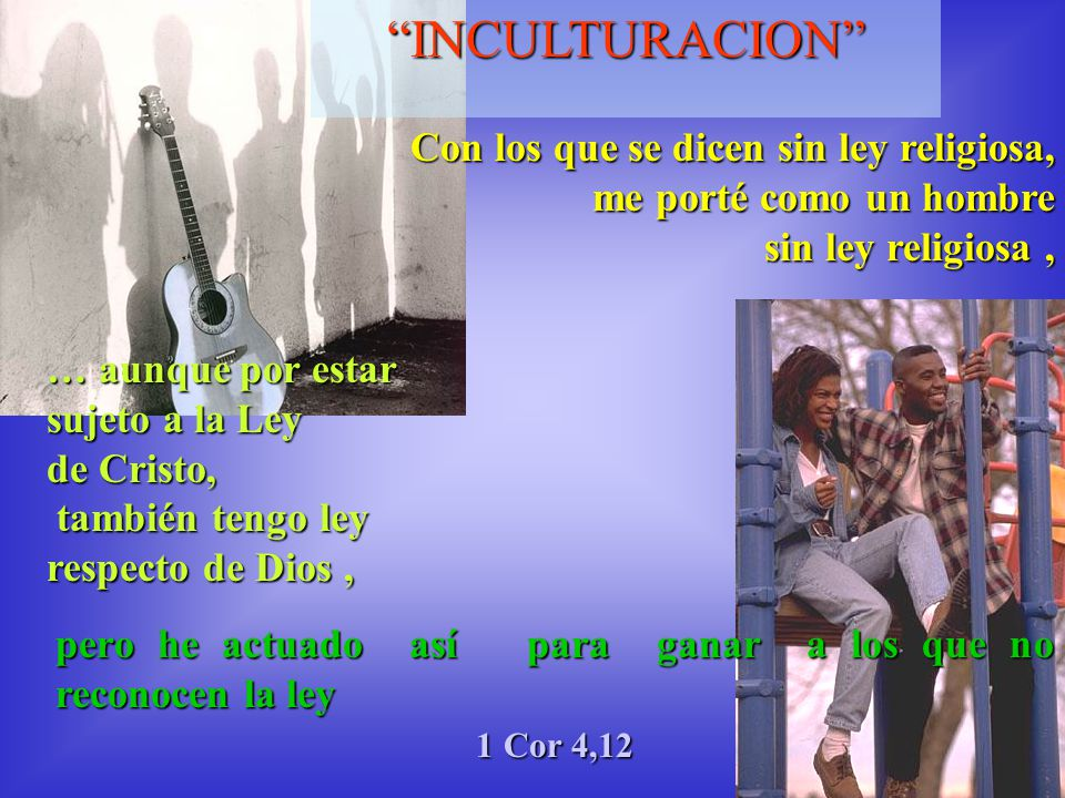 INCULTURACION Con los que se dicen sin ley religiosa,