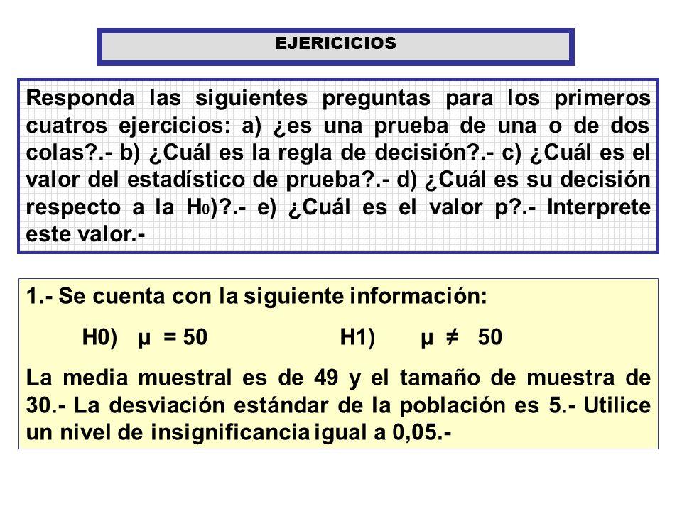1.- Se cuenta con la siguiente información: H0) µ = 50 H1) µ ≠ 50