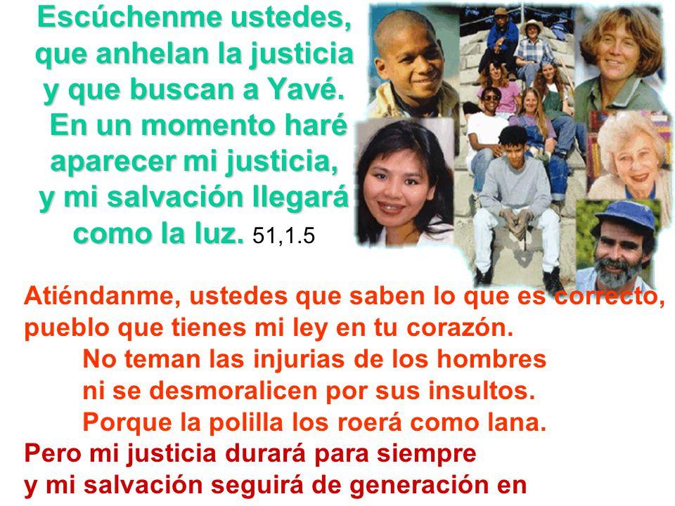 Escúchenme ustedes, que anhelan la justicia y que buscan a Yavé