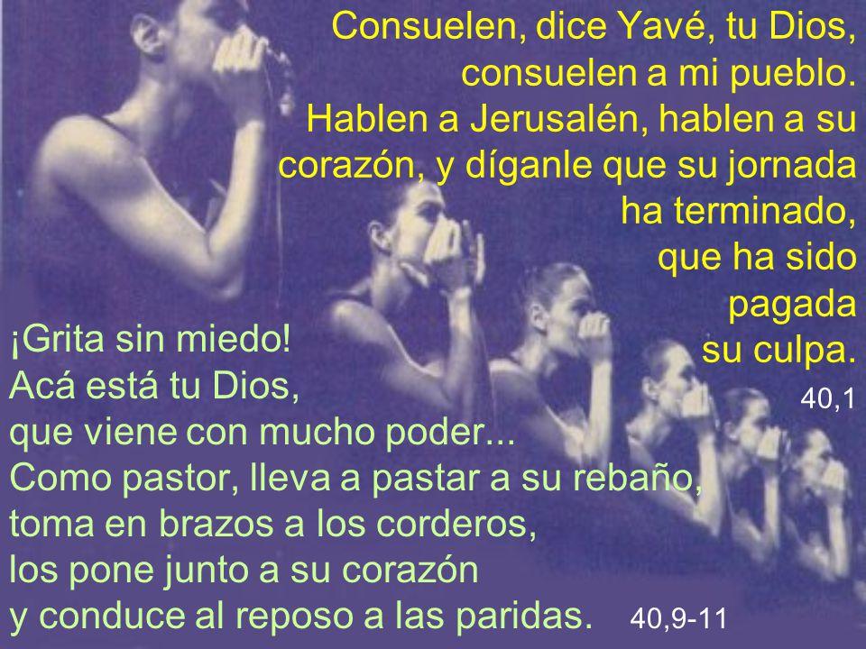 Consuelen, dice Yavé, tu Dios, consuelen a mi pueblo